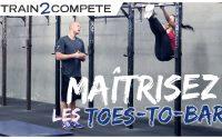 Tutoriel TOES-TO-BAR : exercices et conseils pour progresser en CrossFit !