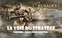 [FR] La Voie du Stratège - Tutoriel pour débuter sur : Crusader Kings II