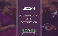 Leçon 6 : De l'arrogance à la Destruction