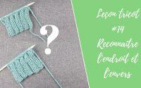 Leçon tricot #14 - Comment reconnaître l'endroit et l'envers d'un ouvrage ?