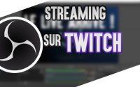 Tutoriel Stream - Comment streamer sur Twitch?