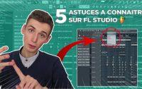 5 ASTUCES À CONNAITRE SUR FL STUDIO | Tutoriel FL Studio 20