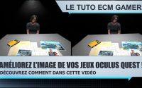 Améliorez l'image de vos jeux Oculus quest : Tutoriel Français | Tuto FR