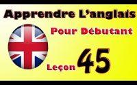 Apprendre anglais pour débutant, Leçon: 45