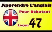 Apprendre anglais pour débutant, Leçon: 47