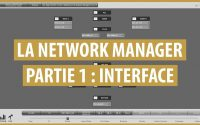 LA NETWORK MANAGER - TUTORIEL PARTIE 1 : L'INTERFACE (FR)