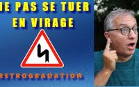 LEÇON 6 _ NE PAS FREINER DANS UN VIRAGE et RÉTROGRADATION