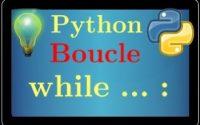 cours python • Boucle while • Tant que • programmation • tutoriel • lycée
