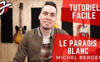 APPRENDRE « PARADIS BLANC » DE MICHEL BERGER À LA GUITARE - Cours de guitare - Tablature