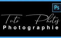 Ajouter une Signature à vos Photos dans Photoshop  - Tutoriel Photo - [TUTO-PHOTOS]