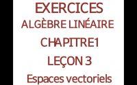 EXERCICES ALGÈBRE LINĖAIRE CHAPITRE 1 LEÇON 3 ESPACES VECTORIELS