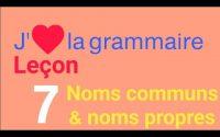 J'aime la grammaire (leçon 7) : noms communs & noms propres