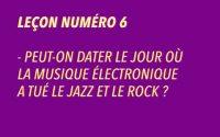 LEÇON NUMÉRO 6 - Le jour où la musique électronique a tué le jazz et le rock.