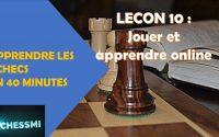 Les échecs en 40 minutes - Leçon 10 : Jouer et apprendre Online