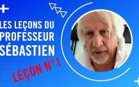 Les leçons du Professeur Sébastien - Leçon N°1