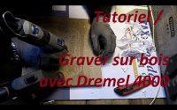 Tutoriel [ Graver sur bois avec Dremel 4000