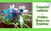 Tutoriel enfants - Création de fleurs en feutrine