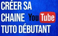 Comment Créer Une Chaîne Youtube en 2020 - Tutoriel Complet Pour Débutant