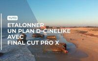 D-CINELIKE|Etalonner rapidement vos vidéos avec Final Cut Pro X |TUTORIEL DJI Mavic & DJI Osmo