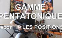 GAMME PENTATONIQUE à la guitare | Leçon 1 - Les positions (Théorie et Pratique)