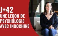 J+42 Une leçon de psychologie avec Indochine