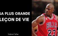 La plus grande leçon de vie du basketteur Michael Jordan !