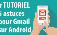 [TUTORIEL] 5 astuces pour Gmail sur Android