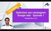 Tutoriel #4 : Optimiser ses campagnes Google Ads - Episode 1