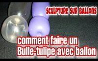 Tutoriel pour les débutants.comment faire un Bulle-tulipe avec ballon sculpture