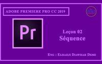 2- Deuxième leçon de(Adobe Premiere Pro CC 2019) par: Elhadji Diawhar Dème sous le titre de Séquence