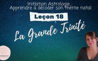 Décoder son thème natal - Leçon 18 : Soleil, Lune, Ascendant : la Grande Trinité