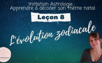Décoder son thème natal - Leçon 8 : Les signes astrologiques : évolution zodiacale