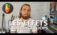 LES EFFETS MUSICAUX (Tutoriel complet sur les effets dans FL Studio)