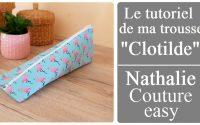 """Le tutoriel de ma trousse """"Clotilde"""" Nathalie couture easy"""
