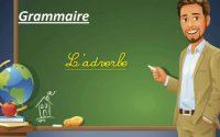 Leçon de grammaire : l'adverbe.