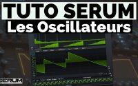 Tutoriel XFER SERUM - Les Oscillateurs [Tuto FR]