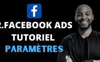 2 Facebook Ads Tutoriel,  Paramètres, Conseils d'un expert d'une agence marketing