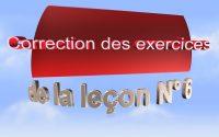 7 - Correction des exercices de la leçon 6 || تصحيح تمارين الدرس السادس