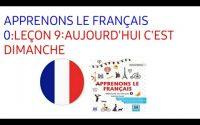 APPRENONS LE FRANÇAIS 0:LEÇON 9:AUJOURD HUI, C'EST DIMANCHE!