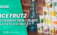 Comment préparer le gout chicha Ice Frutz? le tutoriel officiel!