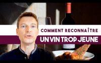 Comment reconnaître un vin trop jeune ? (Leçon 77)