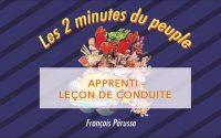 Les 2 minutes du peuple – Apprenti – Leçon de conduite – François Pérusse (Québec)