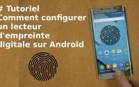[TUTORIEL] Bien configurer un lecteur d'empreinte digitale Android