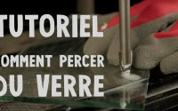 TUTORIEL - Comment percer du verre