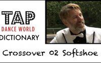 Tap Dance Dictionary / CROSSOVER 02 SOFTSHOE / Dictionnaire Claquettes - Tutoriel - Tutorial - TDW
