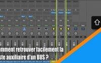Tutoriel Logic Pro X (en Français): comment retrouver rapidement la piste auxiliaire d'un BUS ?