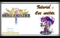Brave frontier : Tutoriel 01 : Les unités.