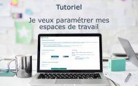 Tutoriel Chorus Pro V2 - Paramétrer les espaces de travail sur Chorus Pro