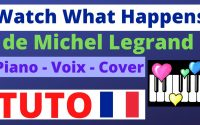 Whatch What Happens:Tutoriel Piano Voix Cover