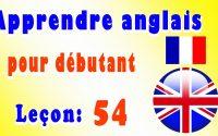 Apprendre anglais pour débutant, Leçon: 54